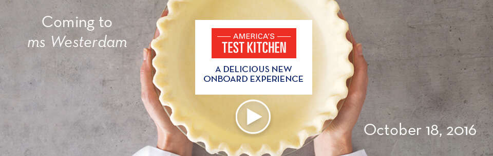 Introducing America's Test Kitchen - on board Holland America Cruise Ships!